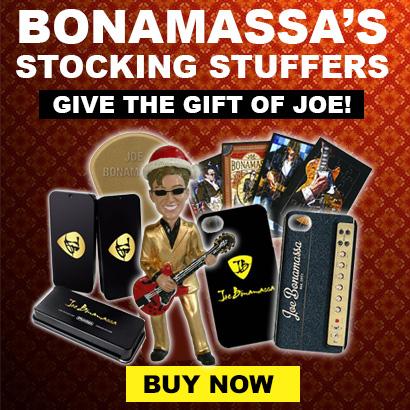 Bonamassa's Stocking Stuffers. Give the gift of Joe. Buy Here